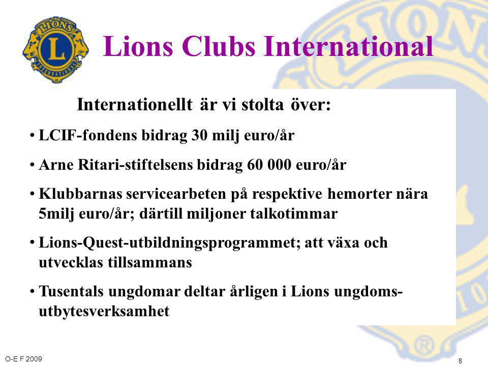 O-E F 2009 9 Lions Clubs International Internationellt är vi stolta över: •Hörselskydsprogram •Diabetes-program •Vår egen ungdomsorganisation Leos •Internationella vänklubbar