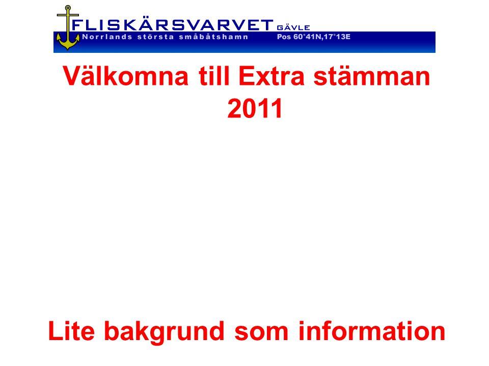 Välkomna till Extra stämman 2011 Lite bakgrund som information
