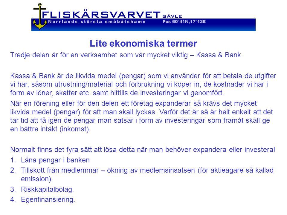 Lite ekonomiska termer Tredje delen är för en verksamhet som vår mycket viktig – Kassa & Bank.