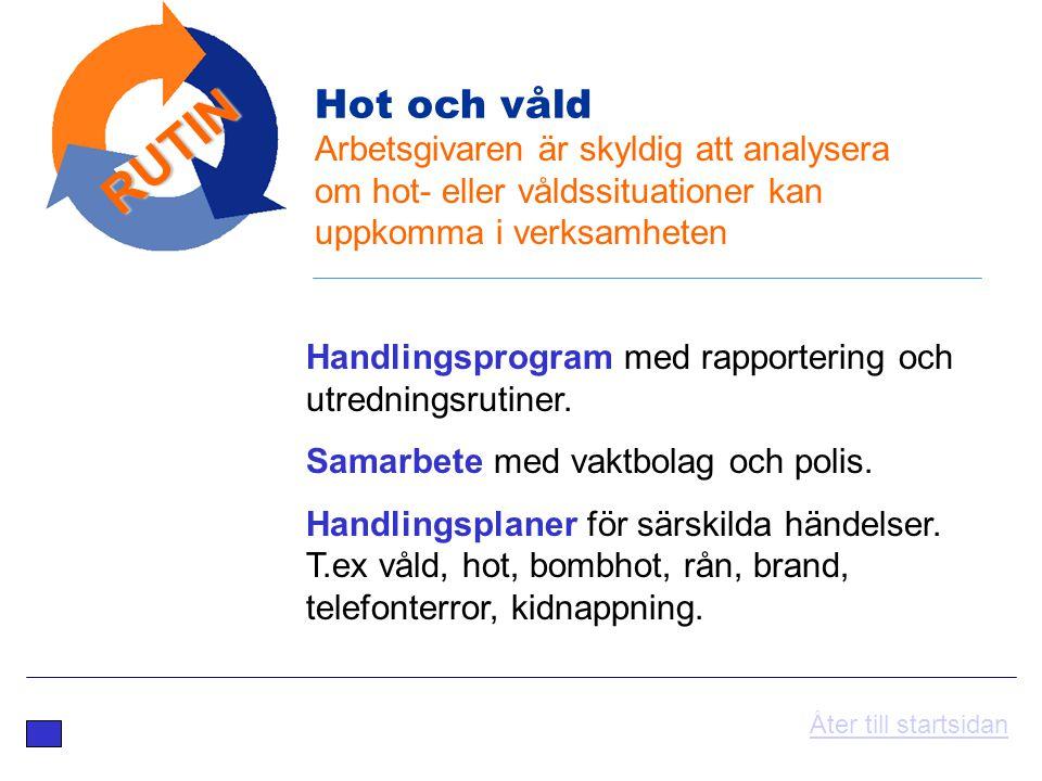 Arbetsgivaren är skyldig att analysera om hot- eller våldssituationer kan uppkomma i verksamheten Handlingsprogram med rapportering och utredningsruti