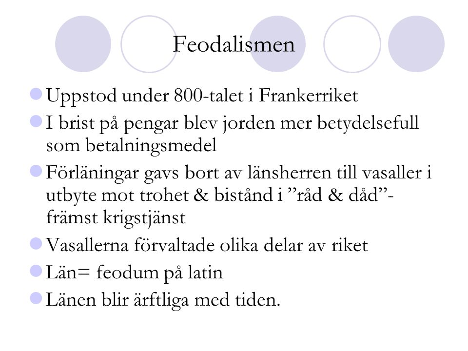 Feodalismen  Uppstod under 800-talet i Frankerriket  I brist på pengar blev jorden mer betydelsefull som betalningsmedel  Förläningar gavs bort av