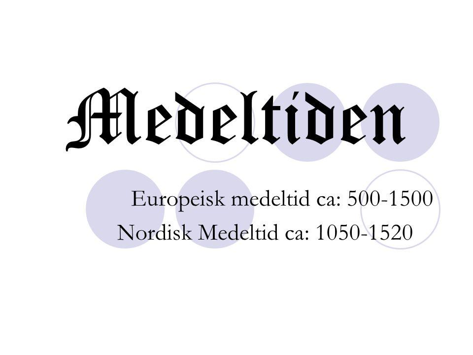 Medeltiden Europeisk medeltid ca: 500-1500 Nordisk Medeltid ca: 1050-1520