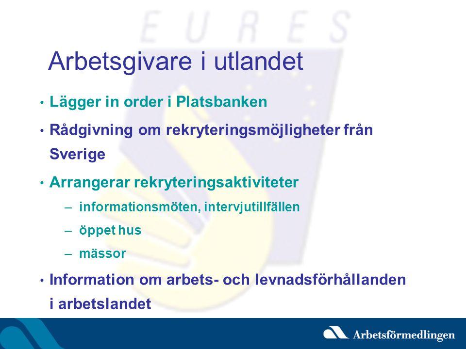 Arbetsgivare i utlandet • Lägger in order i Platsbanken • Rådgivning om rekryteringsmöjligheter från Sverige • Arrangerar rekryteringsaktiviteter –inf