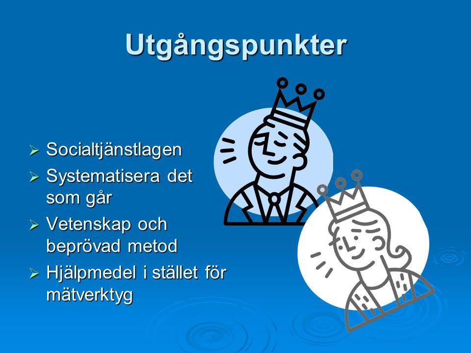 Utgångspunkter  Socialtjänstlagen  Systematisera det som går  Vetenskap och beprövad metod  Hjälpmedel i stället för mätverktyg