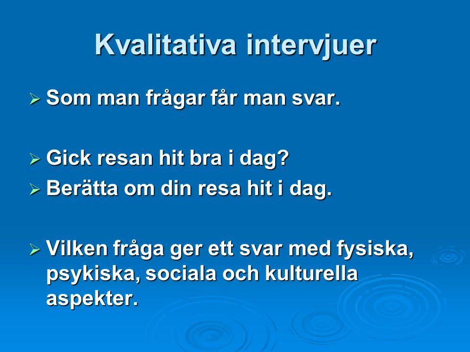Kvalitativa intervjuer  Som man frågar får man svar.
