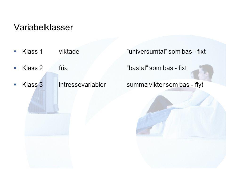 Variabelklasser  Klass 1viktade universumtal som bas - fixt  Klass 2fria bastal som bas - fixt  Klass 3intressevariablersumma vikter som bas - flyt