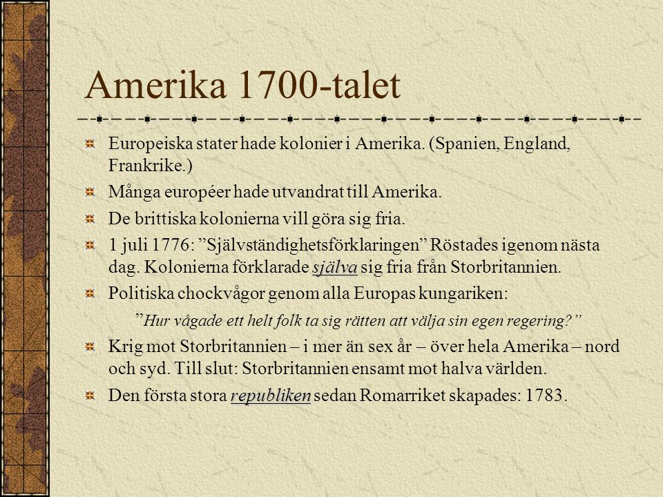 Europa på 1700-talet Upptäckartiden med kolonier, slavhandel och handel har varit. Många europeiska länder har kolonier runtom i världen. Ett effektiv
