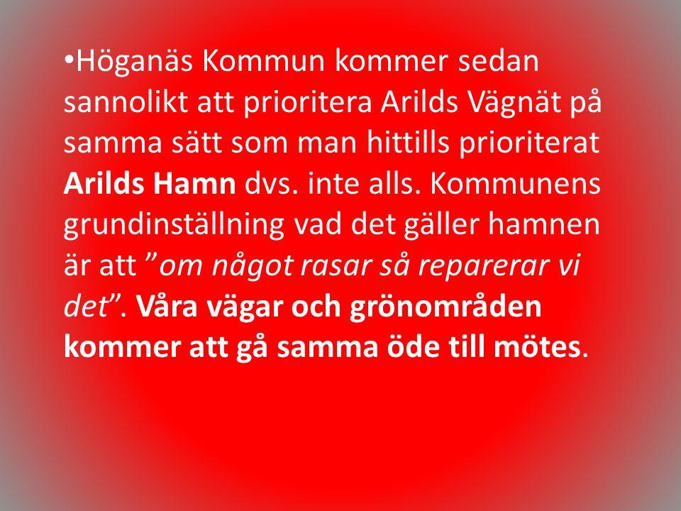 • Höganäs Kommun kommer sedan sannolikt att prioritera Arilds Vägnät på samma sätt som man hittills prioriterat Arilds Hamn dvs. inte alls. Kommunens