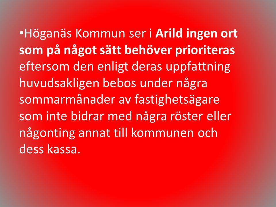 • Höganäs Kommun ser i Arild ingen ort som på något sätt behöver prioriteras eftersom den enligt deras uppfattning huvudsakligen bebos under några som