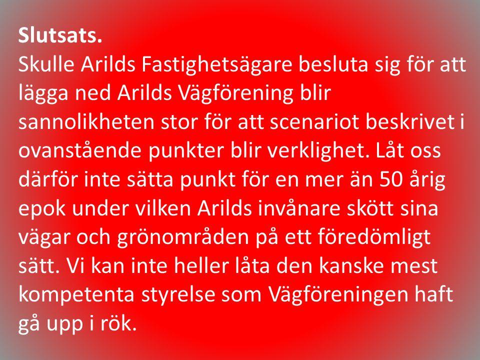 Slutsats. Skulle Arilds Fastighetsägare besluta sig för att lägga ned Arilds Vägförening blir sannolikheten stor för att scenariot beskrivet i ovanstå