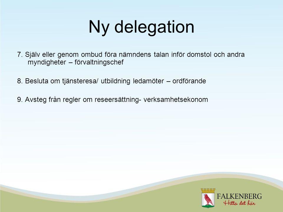Ny delegation 7. Själv eller genom ombud föra nämndens talan inför domstol och andra myndigheter – förvaltningschef 8. Besluta om tjänsteresa/ utbildn