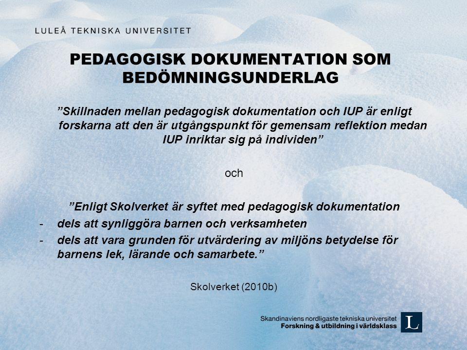 """PEDAGOGISK DOKUMENTATION SOM BEDÖMNINGSUNDERLAG """"Skillnaden mellan pedagogisk dokumentation och IUP är enligt forskarna att den är utgångspunkt för ge"""