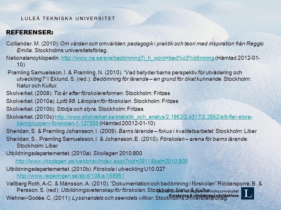 REFERENSER: Colliander. M. (2010): Om värden och omvärlden: pedagogik i praktik och teori med inspiration från Reggio Emilia. Stockholms universitetsf