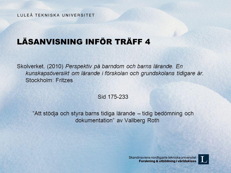 LÄSANVISNING INFÖR TRÄFF 4 Skolverket. (2010) Perspektiv på barndom och barns lärande. En kunskapsöversikt om lärande i förskolan och grundskolans tid