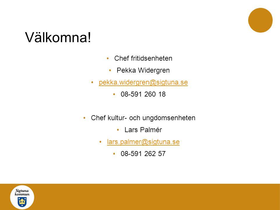 Välkomna! •Chef fritidsenheten •Pekka Widergren •pekka.widergren@sigtuna.sepekka.widergren@sigtuna.se •08-591 260 18 •Chef kultur- och ungdomsenheten