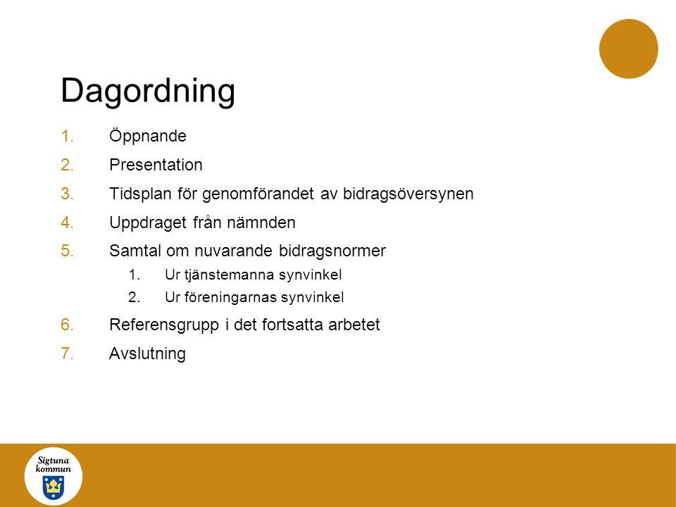 Dagordning 1.Öppnande 2.Presentation 3.Tidsplan för genomförandet av bidragsöversynen 4.Uppdraget från nämnden 5.Samtal om nuvarande bidragsnormer 1.U
