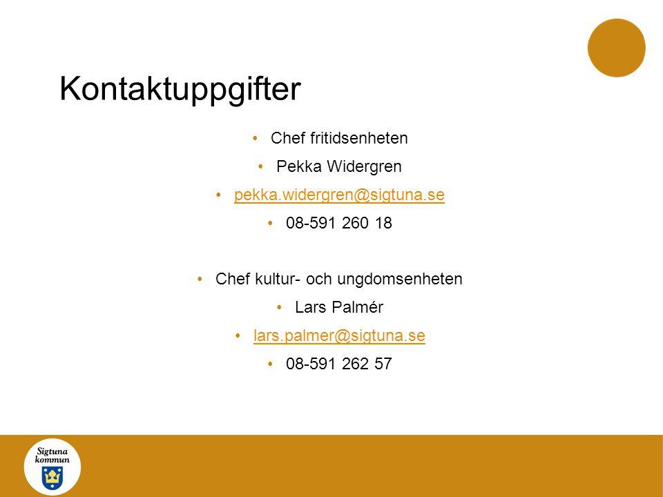 Kontaktuppgifter •Chef fritidsenheten •Pekka Widergren •pekka.widergren@sigtuna.sepekka.widergren@sigtuna.se •08-591 260 18 •Chef kultur- och ungdomse