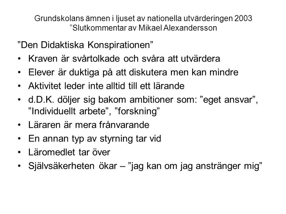 """Grundskolans ämnen i ljuset av nationella utvärderingen 2003 """"Slutkommentar av Mikael Alexandersson """"Den Didaktiska Konspirationen"""" •Kraven är svårtol"""