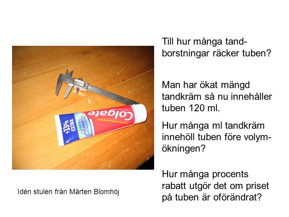 Till hur många tand- borstningar räcker tuben? Man har ökat mängd tandkräm så nu innehåller tuben 120 ml. Hur många ml tandkräm innehöll tuben före vo