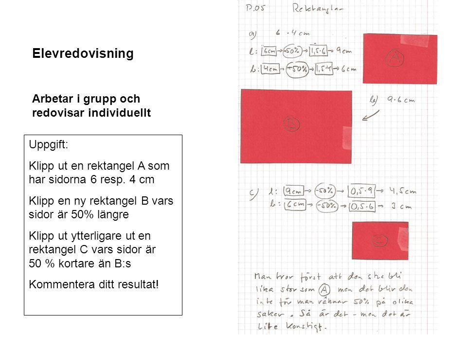 Uppgift: Klipp ut en rektangel A som har sidorna 6 resp. 4 cm Klipp en ny rektangel B vars sidor är 50% längre Klipp ut ytterligare ut en rektangel C