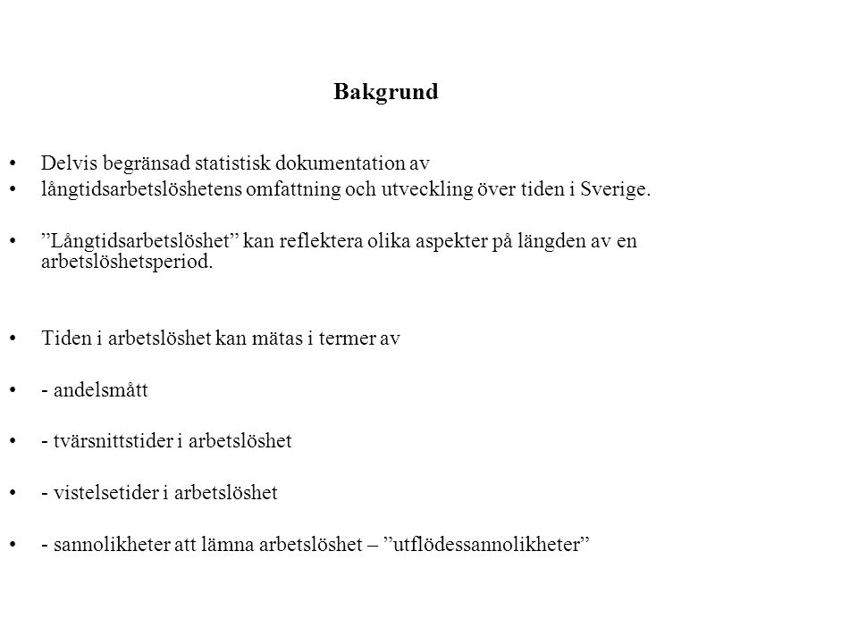 """Bakgrund •Delvis begränsad statistisk dokumentation av •långtidsarbetslöshetens omfattning och utveckling över tiden i Sverige. •""""Långtidsarbetslöshet"""