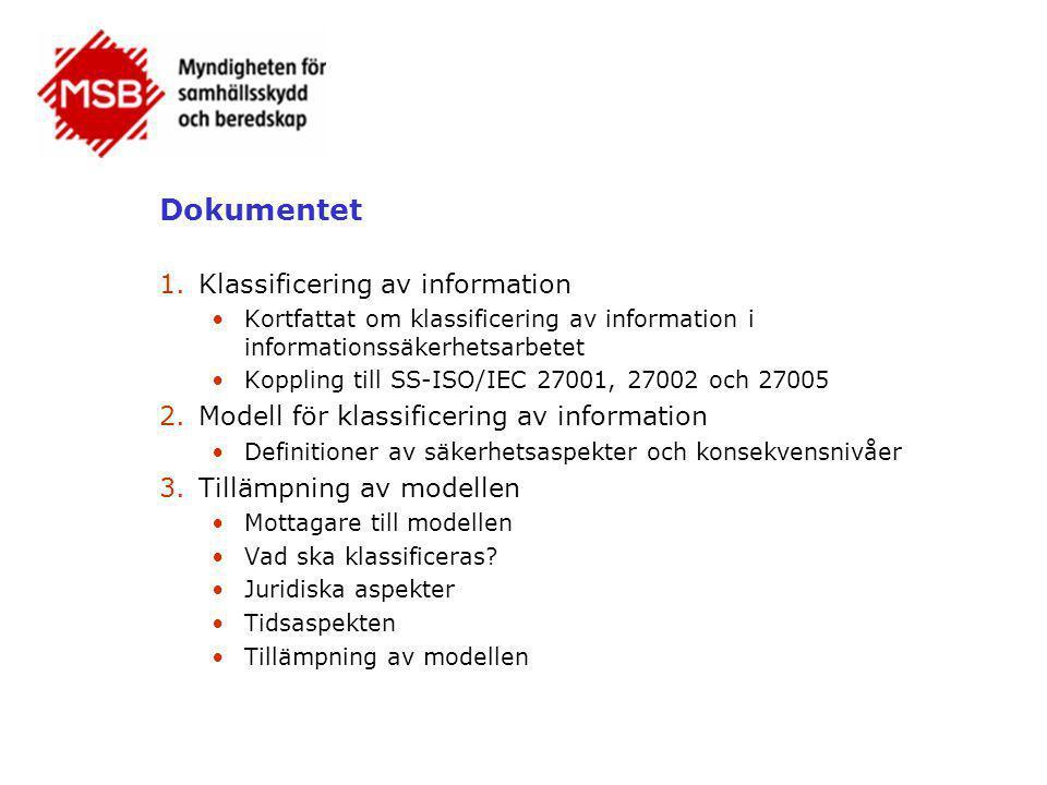 Dokumentet 1.Klassificering av information •Kortfattat om klassificering av information i informationssäkerhetsarbetet •Koppling till SS-ISO/IEC 27001