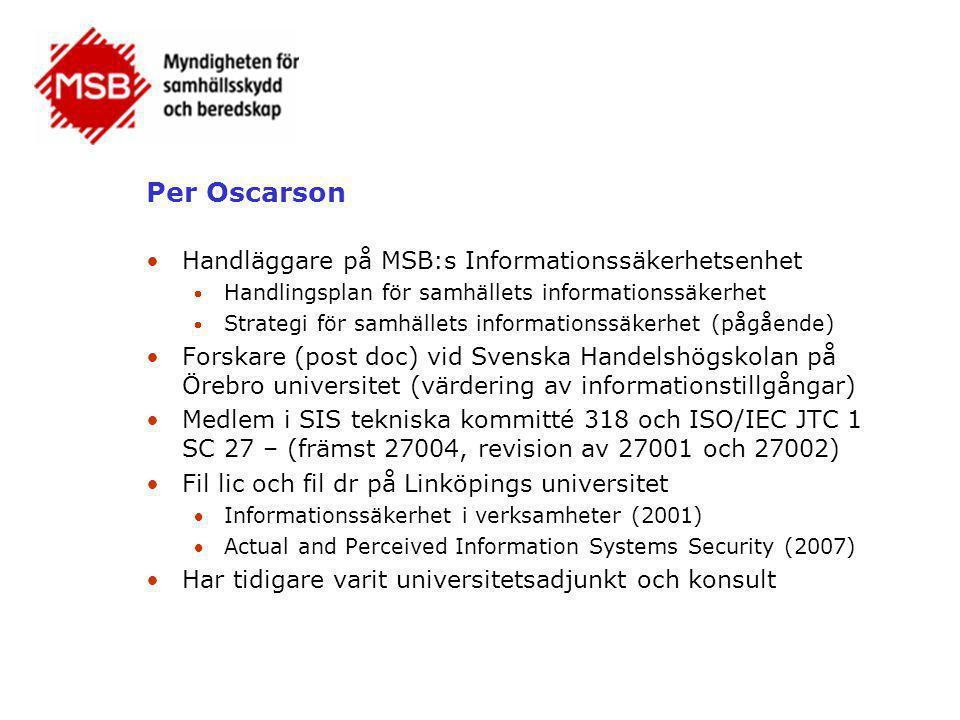 Per Oscarson •Handläggare på MSB:s Informationssäkerhetsenhet  Handlingsplan för samhällets informationssäkerhet  Strategi för samhällets informatio