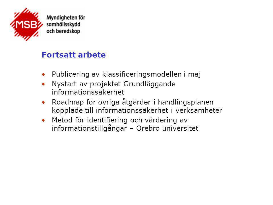 Fortsatt arbete •Publicering av klassificeringsmodellen i maj •Nystart av projektet Grundläggande informationssäkerhet •Roadmap för övriga åtgärder i