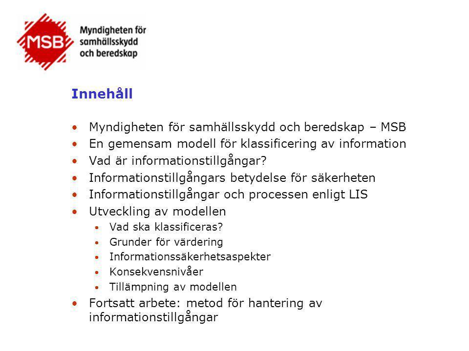 •Bildades 2009-01-01 •Ersätter KBM, Räddningsverket och Styrelsen för psykologiskt försvar •Ca 800 anställda •Verksamhet i Stockholm, Karlstad, Sandö och Revingehed •Informationssäkerhetsenheten 18 personer •MSB:s mandat inom informationssäkerhet liknande som KBM:s men med ytterligare kraft: Har föreskriftsrätt inom informationssäkerhet •Verva lades ned 2009-01-01 Myndigheten för samhällsskydd och beredskap (MSB)