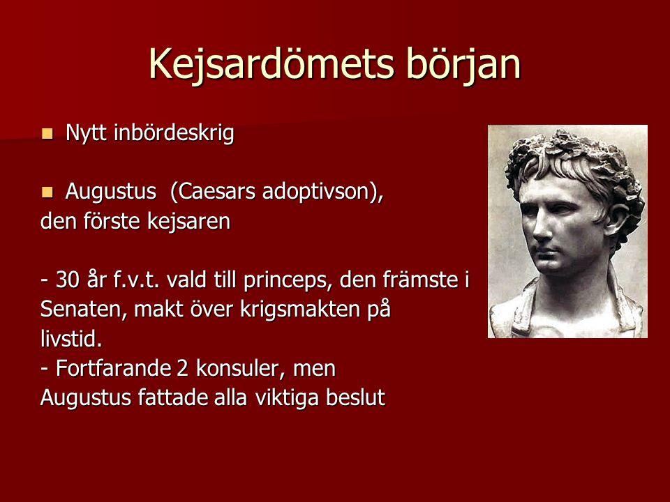 Kejsardömets början  Nytt inbördeskrig  Augustus (Caesars adoptivson), den förste kejsaren - 30 år f.v.t. vald till princeps, den främste i Senaten,