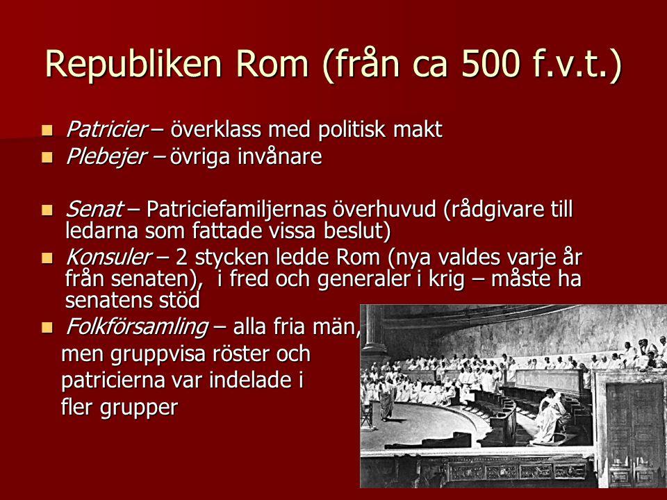 Republiken Rom (från ca 500 f.v.t.)  Patricier – överklass med politisk makt  Plebejer – övriga invånare  Senat – Patriciefamiljernas överhuvud (rå