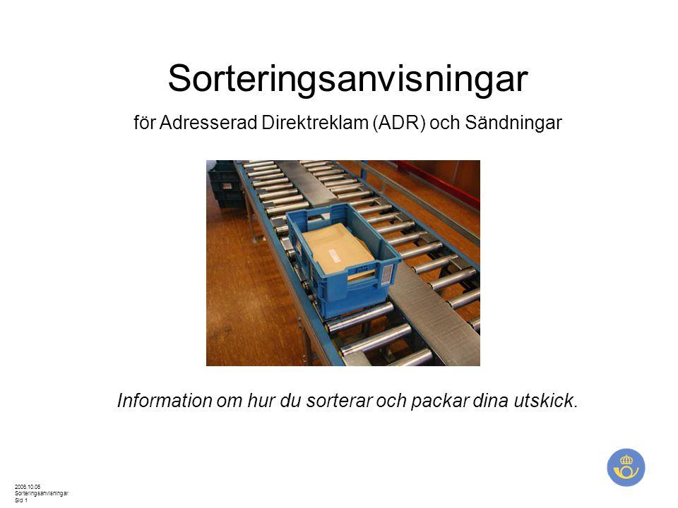 2006.10.06 Sorteringsanvisningar Sid 1 Sorteringsanvisningar för Adresserad Direktreklam (ADR) och Sändningar Information om hur du sorterar och packa