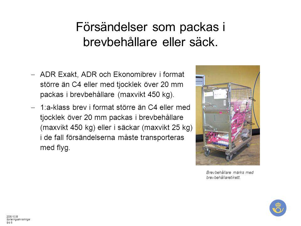 2006.10.06 Sorteringsanvisningar Sid 5 Försändelser som packas i brevbehållare eller säck.  ADR Exakt, ADR och Ekonomibrev i format större än C4 elle