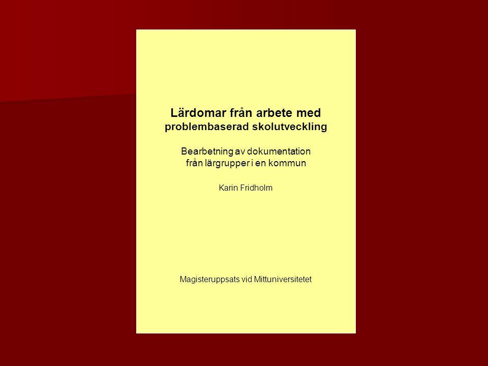 Lärdomar från arbete med problembaserad skolutveckling Bearbetning av dokumentation från lärgrupper i en kommun Karin Fridholm Magisteruppsats vid Mit