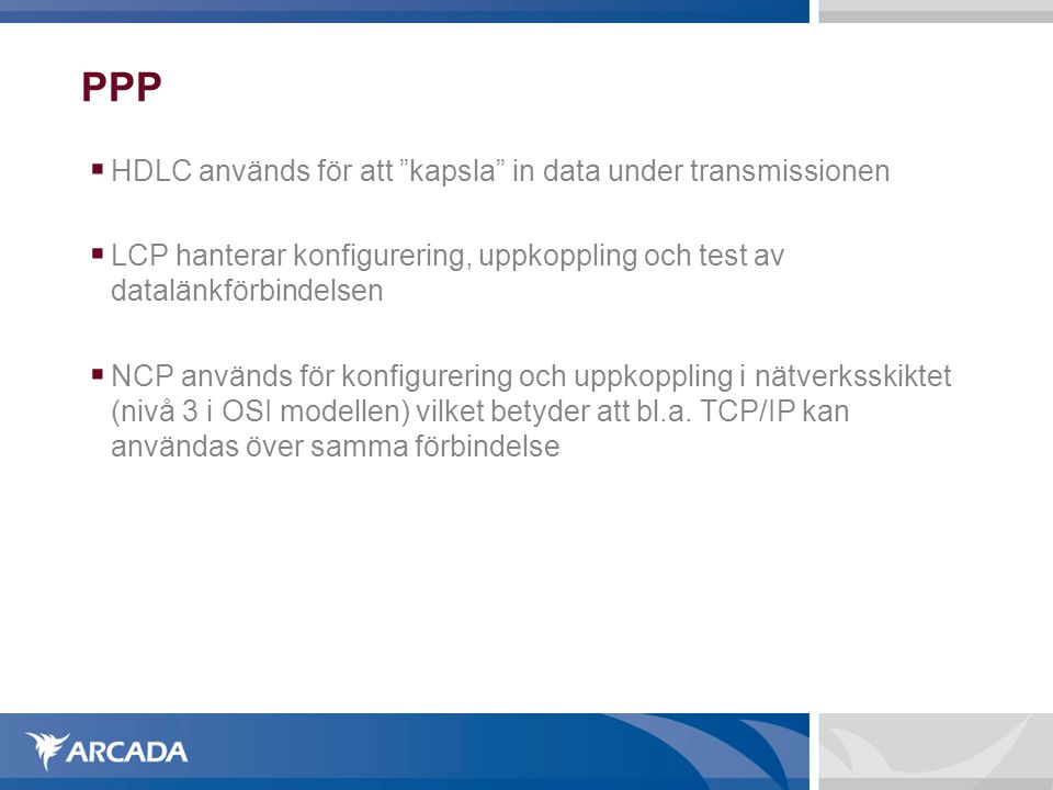 """PPP  HDLC används för att """"kapsla"""" in data under transmissionen  LCP hanterar konfigurering, uppkoppling och test av datalänkförbindelsen  NCP anvä"""