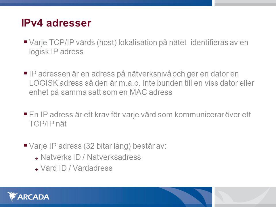 IPv4 adresser  Varje TCP/IP värds (host) lokalisation på nätet identifieras av en logisk IP adress  IP adressen är en adress på nätverksnivå och ger