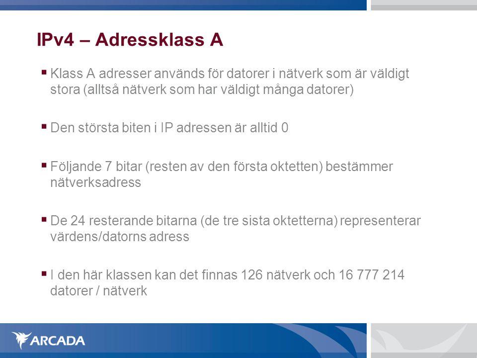 IPv4 – Adressklass A  Klass A adresser används för datorer i nätverk som är väldigt stora (alltså nätverk som har väldigt många datorer)  Den störs