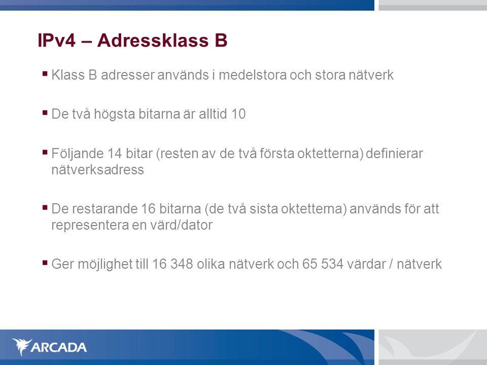 IPv4 – Adressklass B  Klass B adresser används i medelstora och stora nätverk  De två högsta bitarna är alltid 10  Följande 14 bitar (resten av de
