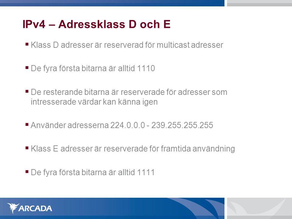 IPv4 – Adressklass D och E  Klass D adresser är reserverad för multicast adresser  De fyra första bitarna är alltid 1110  De resterande bitarna är