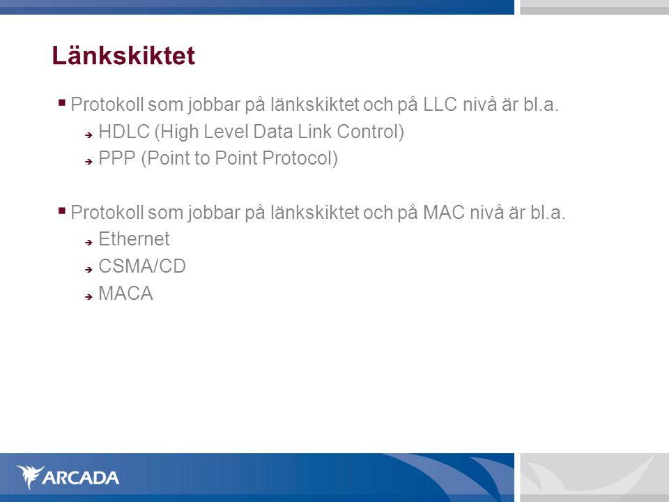 Länkskiktet  Protokoll som jobbar på länkskiktet och på LLC nivå är bl.a.  HDLC (High Level Data Link Control)  PPP (Point to Point Protocol)  P
