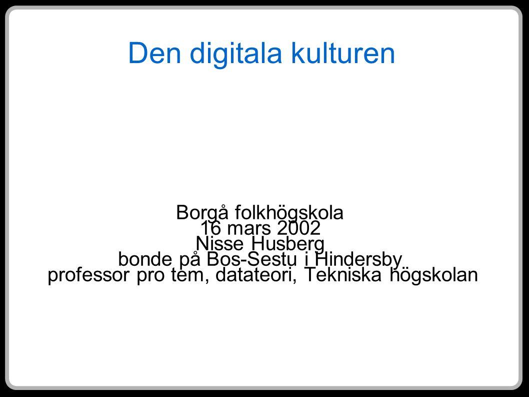 Den digitala kulturen Borgå folkhögskola 16 mars 2002 Nisse Husberg bonde på Bos-Sestu i Hindersby professor pro tem, datateori, Tekniska högskolan
