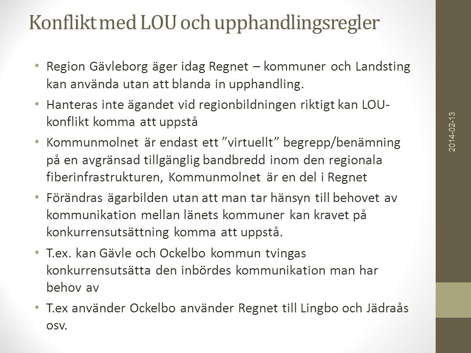 Konflikt med LOU och upphandlingsregler • Region Gävleborg äger idag Regnet – kommuner och Landsting kan använda utan att blanda in upphandling. • Han