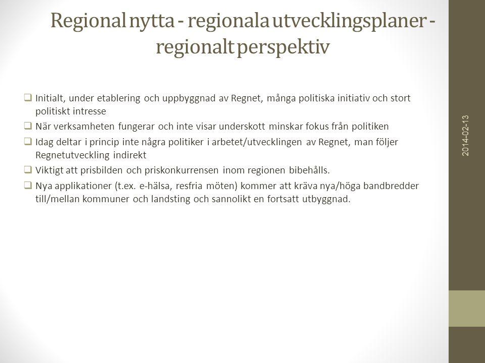 Regional nytta - regionala utvecklingsplaner - regionalt perspektiv  Initialt, under etablering och uppbyggnad av Regnet, många politiska initiativ o