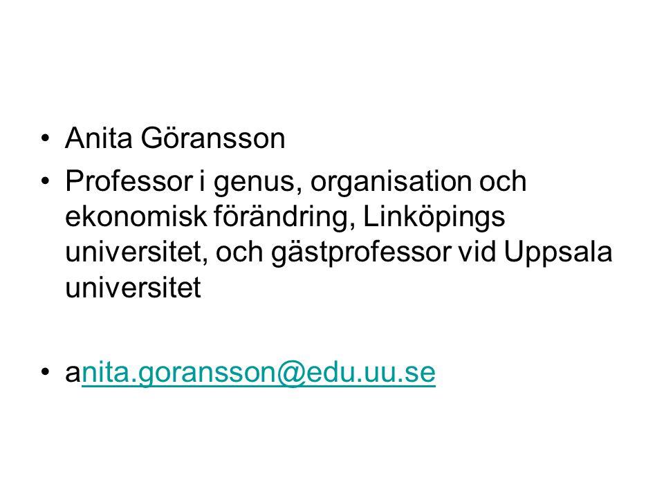 •Anita Göransson •Professor i genus, organisation och ekonomisk förändring, Linköpings universitet, och gästprofessor vid Uppsala universitet •anita.g
