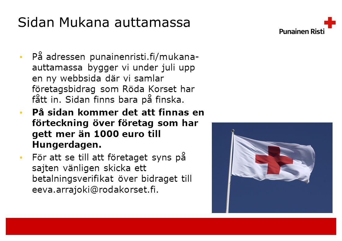 Sidan Mukana auttamassa • På adressen punainenristi.fi/mukana- auttamassa bygger vi under juli upp en ny webbsida där vi samlar företagsbidrag som Röda Korset har fått in.