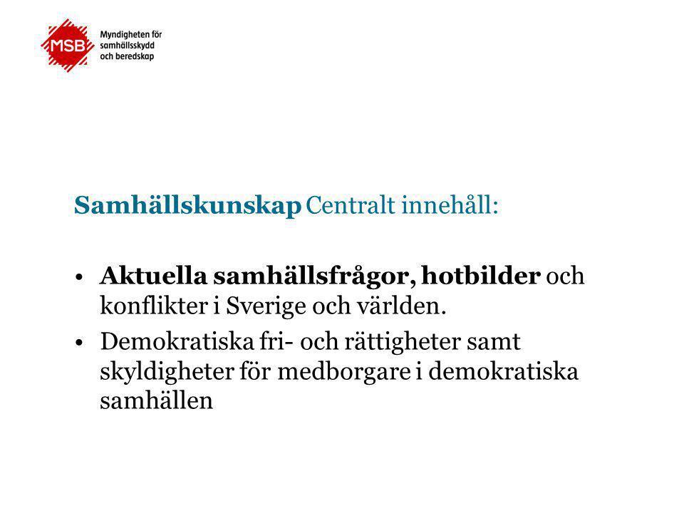 Samhällskunskap Centralt innehåll: •Aktuella samhällsfrågor, hotbilder och konflikter i Sverige och världen.