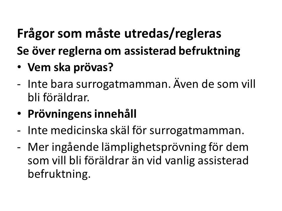 Frågor som måste utredas/regleras Se över reglerna om assisterad befruktning -Även ensamstående (både som surrogatmamma och som den som vill bli förälder).