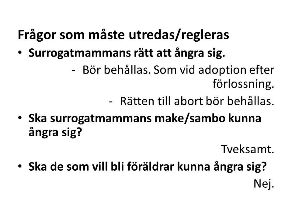 Frågor som måste utredas/regleras • Surrogatmammans rätt att ångra sig.