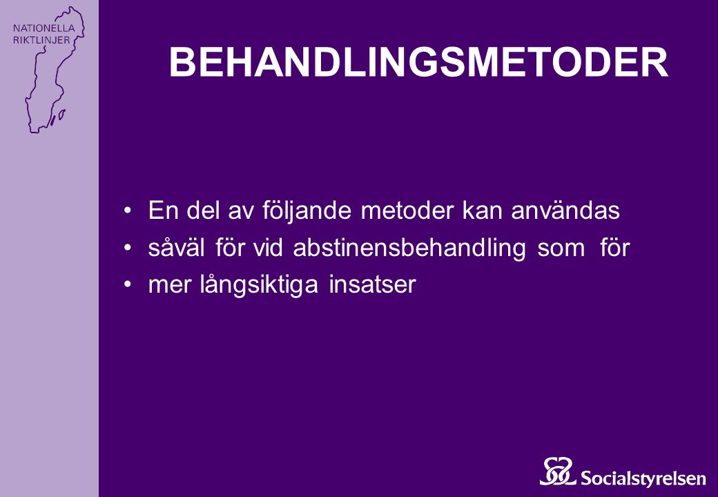 BEHANDLINGSMETODER •En del av följande metoder kan användas •såväl för vid abstinensbehandling som för •mer långsiktiga insatser