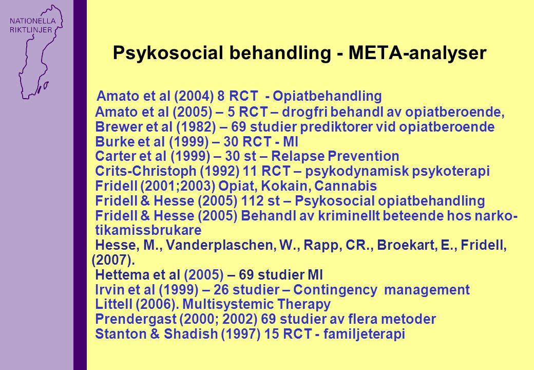 Psykosocial behandling - META-analyser Amato et al (2004) 8 RCT - Opiatbehandling Amato et al (2005) – 5 RCT – drogfri behandl av opiatberoende, Brewe